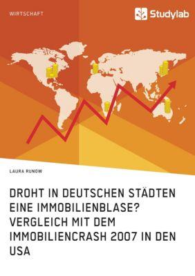 Droht in deutschen Städten eine Immobilienblase? Vergleich mit dem Immobiliencrash 2007 in den USA, Laura Runow