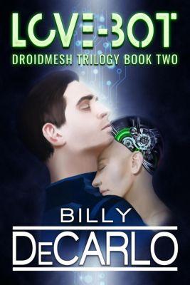 DroidMesh Trilogy: Love-Bot (DroidMesh Trilogy, #2), Billy DeCarlo