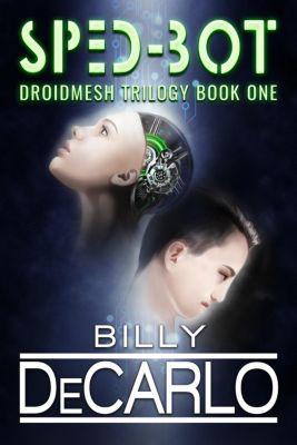 DroidMesh Trilogy: Sped-Bot (DroidMesh Trilogy, #1), Billy DeCarlo