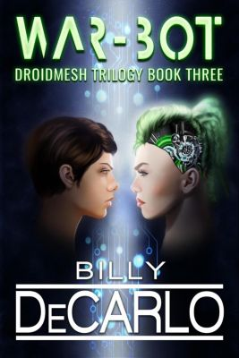 DroidMesh Trilogy: War-Bot (DroidMesh Trilogy, #3), Billy DeCarlo