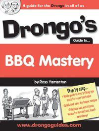Drongo's Guide to BBQ Mastery, Ross Yarranton