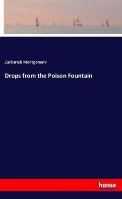 Drops from the Poison Fountain, Zachariah Montgomery