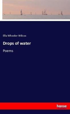 Drops of water, Ella Wheeler Wilcox