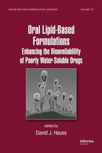 Drugs and the Pharmaceutical Sciences: Oral Lipid-Based Formulations