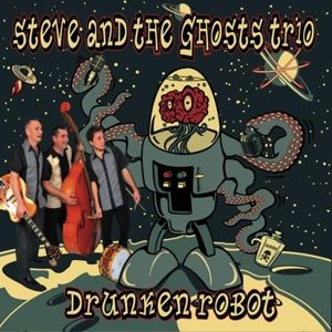 Drunken Robot, Steve And The Ghosts
