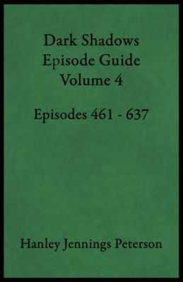 DS Guides: Dark Shadows Episode Guide Volume 4 (DS Guides, #4), Hanley Jennings Peterson