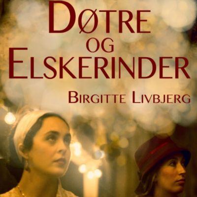 Døtre og elskerinder (uforkortet), Birgitte Livbjerg