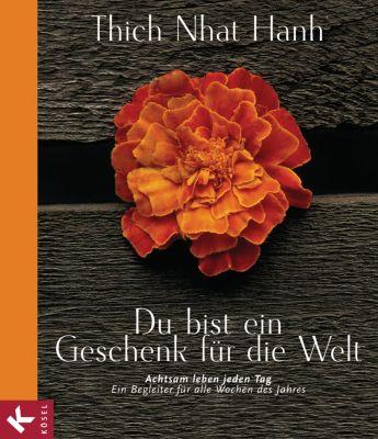 Du bist ein Geschenk für die Welt, Thich Nhat Hanh