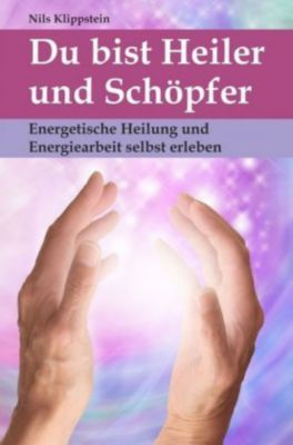 Du bist Heiler und Schöpfer - Nils Klippstein |