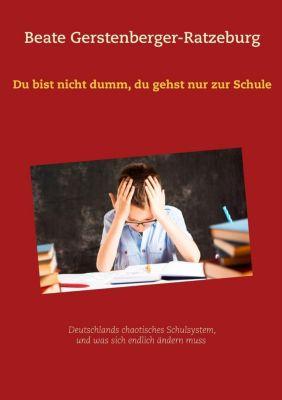 Du bist nicht dumm, du gehst nur zur Schule, Beate Gerstenberger-Ratzeburg