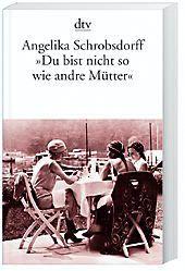 'Du bist nicht so wie andre Mütter', Angelika Schrobsdorff