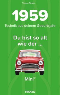 Du bist so alt wie ... der Mini, Technikwissen für Geburtstagskinder 1959 - Thomas Riegler |