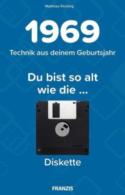 Du bist so alt wie ... die Diskette, Technikwissen für Geburtstagskinder 1969 - Matthias Rickling |