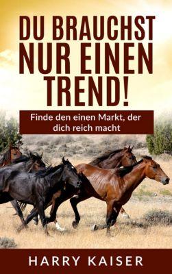 Du brauchst nur einen Trend!, Harry Kaiser