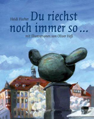 Du riechst noch immer so ... - Heidi Fischer  