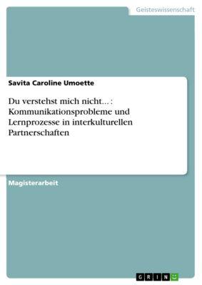 Du verstehst mich nicht... : Kommunikationsprobleme und Lernprozesse in interkulturellen Partnerschaften, Savita Caroline Umoette