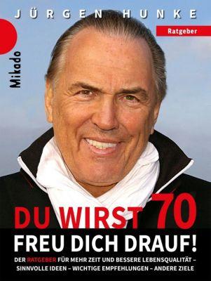 Du wirst 70 - freu dich drauf, Jürgen Hunke