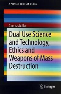 Dual Use Science and Technology, Ethics and Weapons of Mass Destruction, Seumas Miller