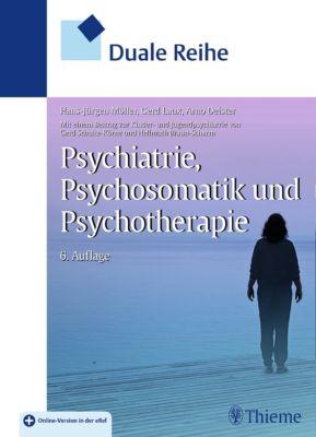 Duale Reihe Psychiatrie, Psychosomatik und Psychotherapie, Gerd Laux, Hans-Jürgen Möller, Arno Deister