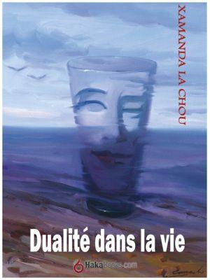 Dualité dans la vie, Xamana La chou