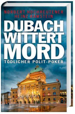 Dubach wittert Mord -  Tödlicher Polit-Poker, Norbert Hochreutener, Heinz Ramstein
