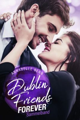 Dublin Friends Forever: Dublin Friends: Sammelband, Annabelle Benn