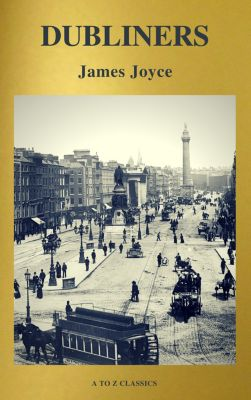 Dubliners (Active TOC, Free Audiobook) (A to Z Classics), James Joyce, A to Z Classics