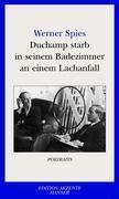 Duchamp starb in seinem Badezimmer an einem Lachanfall, Werner Spies