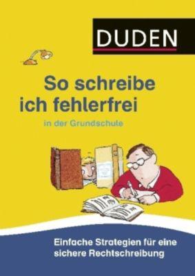 Duden - So schreibe ich fehlerfrei in der Grundschule, Ulrike Holzwarth-Raether, Angelika Neidthardt