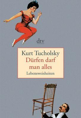 Dürfen darf man alles, Kurt Tucholsky