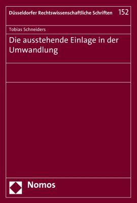 Düsseldorfer Rechtswissenschaftliche Schriften: Die ausstehende Einlage in der Umwandlung, Tobias Schneiders