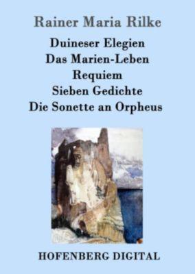 Duineser Elegien / Das Marien-Leben / Requiem / Sieben Gedichte / Die Sonette an Orpheus, Rainer Maria Rilke