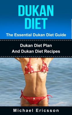 Dukan Diet - The Essential Dukan Diet Guide: Dukan Diet Plan And Dukan Diet Recipes, Dr. Michael Ericsson
