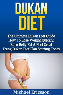 Dukan Diet: The Ultimate Dukan Diet Guide - How To Lose Weight Quickly, Burn Belly Fat & Feel Great Using Dukan Diet Plan Starting Today, Dr. Michael Ericsson