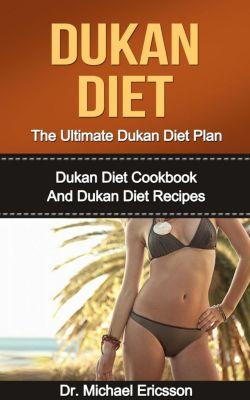 Dukan Diet: The Ultimate Dukan Diet Plan: Dukan Diet Cookbook And Dukan Diet Recipes, Dr. Michael Ericsson