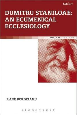 Dumitru Staniloae: An Ecumenical Ecclesiology, Radu Bordeianu