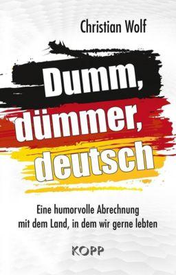 Dumm, dümmer, deutsch - Christian Wolf  