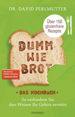 Dumm wie Brot - Das Kochbuch - David Perlmutter pdf epub