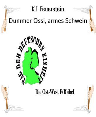 Dummer Ossi, armes Schwein, K.J. Feuerstein