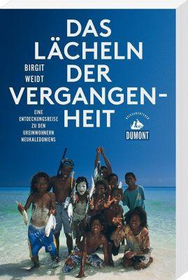 DuMont Reiseabenteuer Das Lächeln der Vergangenheit, Birgit Weidt