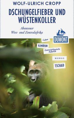 DuMont Reiseabenteuer E-Book: DuMont Reiseabenteuer Dschungelfieber und Wüstenkoller, Wolf-Ulrich Cropp