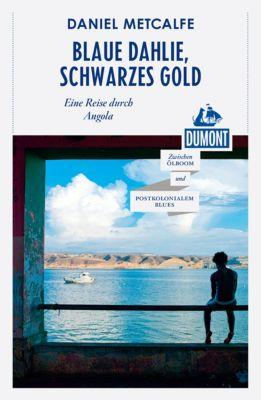 DuMont Reiseabenteuer E-Book: DuMont Reiseabenteuer Blaue Dahlie, Schwarzes Gold, Daniel Matcalfe