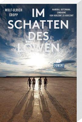 DuMont Reiseabenteuer Im Schatten des Löwen, Wolf-Ulrich Cropp