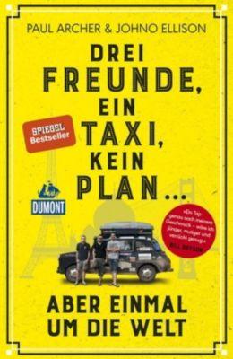 DuMont Welt - Menschen - Reisen Drei Freunde, ein Taxi, kein Plan ..., Paul Archer, Johno Ellison