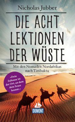 DuMont Welt - Menschen - Reisen E-Book: DuMont Welt-Menschen-Reisen Die acht Lektionen der Wüste