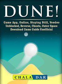 Dune! Game App, Online, Staying Still, Voodoo, Unblocked, Reverse, Cheats, Outer Space, Download, Game Guide Unofficial, Chala Dar