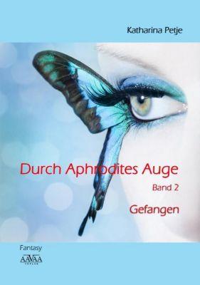 Durch Aphrodites Auge - Gefangen, Katharina Petje