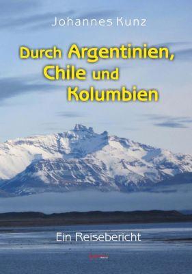 Durch Argentinien, Chile und Kolumbien, Johannes Kunz