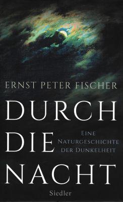 Durch die Nacht - Ernst P. Fischer |