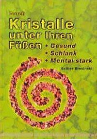 Durch Kristalle unter Ihren Füßen gesund, stark, mental stark, Esther Bresinski